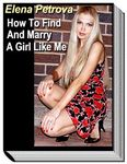 "Book cover ""How To Find And Marry A Girl Like Me"" by Elena Petrova"