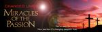 """Changed Lives: Miracles of The Passion"" web banner/ logo"