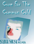 The Absolute Cure For The Common Cold by Scott West