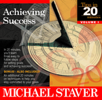 Achieving Success is the first of eight in Michael Staver's Tips in 20 Minutes CD series