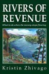 'Rivers of Revenue: What to do when the money stops flowing,' by marketing guru Kristin Zhivago, shows business owners how to sell more by making it easy for customers to buy.