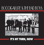 "Boccigalupe & The Badboys ""It's My Turn, Now"""