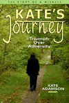Kate's Journey; Triumph over Adversity. The Story of a Miracle
