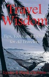 Travel Wisdom - Tips, Tools, and Tactics for All Travelers