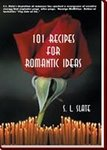 101 Recipes for Romantic Ideas By S. L. Slate