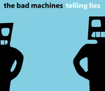 "The Bad Machines - ""Telling Lies"""