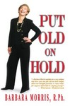 Put Old on Hold by Barbara Morris
