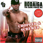 Bodaiga - The Game Praise Me (Chopped & Screwed)