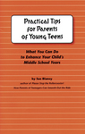Practical Tips for Parents of Young Teens; What You Can Do to Enhance Your Child's Middle School Years
