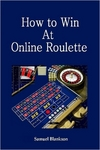 How To Win At Online Roulette by Samuel Blankson