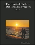 The Practical Guide To Total Financial Freedom: Volume 1 by Samuel Blankson