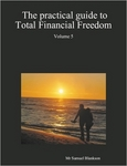 The Practical Guide To Total Financial Freedom: Volume 5 by Samuel Blankson