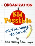 "ORGANIZATION IS KID POSSIBLE: On The Way to an ""A"""