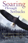 Soaring Through Setbacks... Rise Above Adversity and Reclaim Your Life