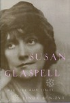 Susan Glaspell: Her Life & Times
