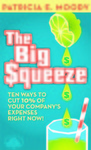 The Big Squeeze: Ten Ways to Cut 10% of  Your Company's Expenses, ISBN 1-892538-45-8