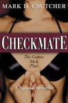 Checkmate: The Games Men Play by Mark D. Crutcher