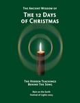 """The Ancient Wisdom of the 12 Days of Christmas:  The Hidden Teachings behind the Song"" by Rain on the Earth"