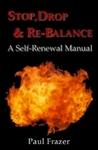 Stop, Drop & Re-Balance: A Self Renewal Manual