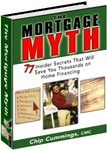 The Mortgage Myth - 77 Insider Secrets To Saving Thousands on Home Financing