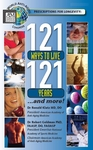 """121 Ways to Live 121 Years ... and More"""