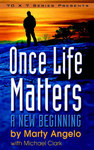 """Once Life Matters:  A New Beginning""  by Marty Angelo  (cover shot)"