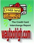 WayTooHigh.com - The Credit Card Interchange Report