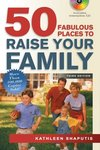 50 Fabulous Places to Raise Your Family, 3rd Edition