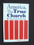 "Cover of ""America, the True Church & the End of the Age"