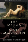 THE PASSION OF MARY MAGDALEN; A NOVEL by Elizabeth Cunningham