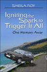 Igniting the Spark to Trigger It All:  One Memory Away by Sheila Roy