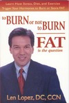 To Burn or Not to Burn, Fat is the Question!
