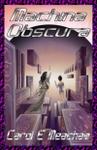 Machina Obscura by Carol E. Meacham