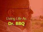 Living Life As Dr. BBQ