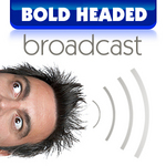 The Bold Headed Broadcast