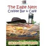 Book Cover: The Eagle Nest Coffee Bar & Cafe by Lisa Loucks Christenson