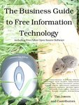 """The Business Guide to Free Information Technology,"" by Tim Jowers"