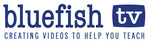 Bluefish TV- Creating Videos that Help You Teach