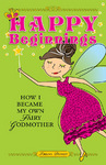 """Happy Beginnings: How to Become Your Own Fairy Godmother"