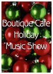 Boutique Cafe Holiday Music Show