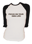 'FOCUS ON YOUR OWN LIFE!'
