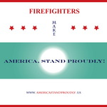FIREFIGHTERS MAKE AMERICA STAND PROUDLY! One of the Emergency First Responder Tee Shirt designs