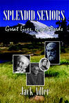 Splendid Seniors: Great Lives, Great Deeds book cover