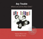 Any Trouble - Where Are All The Nice Girls?