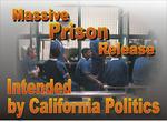 MASSIVE PRISON RELEASE INTENDED BY CALIFORNIA POLITICOS
