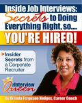 """Inside Job Interviews: Secrets to Doing Everything Right, so…YOU'RE HIRED!"""