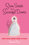 Seven Secrets to a Successful Divorce