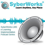 SyberWorks LMS e-Learning Implementation Podcast