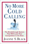"""No More Cold Calling(TM): The Breakthrough System That Will Leave Your Competition in the Dust"""