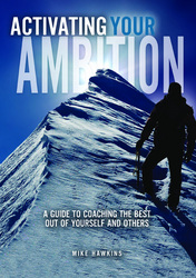 Activating Your Ambition, A Guide To Coaching The Best Out Of Yourself And Others